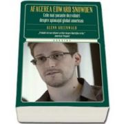 Greenwald Glenn - Afacerea Edward Snowden. Cele mai socante dezvaluiri despre spionajul global american