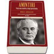 Mihail Gorbaciov, Amintiri. Viata mea inainte si dupa Perestroika