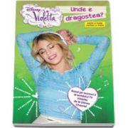 Violetta. Unde e dragostea? - Bazat pe sezonul 3 al serialului TV Violetta de la Disney Channel