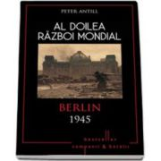 Antill Peter, Al doilea Razboi Mondial. Berlin 1945