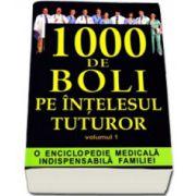 1000 de boli pe intelesul tuturor(volumul I)