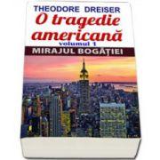 Dreiser Theodore, O tragedie americana. Mirajul bogatiei, Volumul I