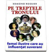 Pe treptele tronului femei ilustre care au influentat suverani