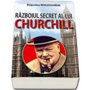 Razboiul secret al lui Churchill (Woloszanski Boguslaw)