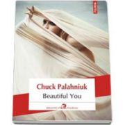 Chuck Palahniuk, Beautiful You - Traducere din limba engleza si note de Mihaela Negrila