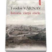 Teodor Varnav, Istoria vietii mele