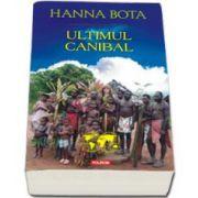 Hanna Bota, Ultimul canibal