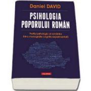 Daniel David - Psihologia poporului roman. Profilul psihologic al romanilor intr-o monografie cognitiv-experimentala