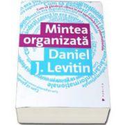 Daniel J Levitin, Mintea organizata. Cum sa gandesti corect in era supraincarcarii informatiei