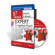67 de Teste grila pentru a deveni Expert in Legislatia Muncii - Format CD