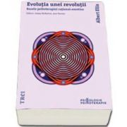 Ellis Albert - Evolutia unei revolutii. Bazele psihoterapiei rational-emotive