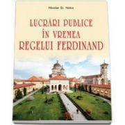 Lucrari publice in vremea regelui Ferdinand - Prefata de academician Mugur Isarescu