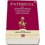 Patericul sau Apoftegmele Parintilor din pustiu - Traducere si postfata de Cristian Badilita - Editia a V-a ravazuta si adaugita