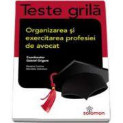Teste grila - Organizarea si exercitarea profesiei de avocat - Contine 750 de grile. Coordonator, Gabriel Grigore