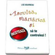 Bourbeau Lise - Asculta, mananca si inceteaza sa te controlezi!