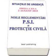Noile reglementari P. S. I. si protectie civila - editia a XX-a. ACTUALIZATA 2 August 2015