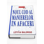 Noul cod al manierelor in afaceri - Letitia Baldrige