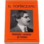 Balade vesele si triste - George Toparceanu (Editia I)
