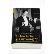 Klaus Lang, Celibidache si Furtwangler - Marele conflict postbelic de la Filarmonica din Berlin
