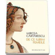 Mircea Cartarescu, De ce iubim femeile - Editia 2015