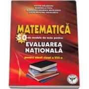 Victor Balseanu, Matematica - 50 de modele de teste pentru Evaluarea Nationala pentru elevii clasei a VIII-a (Editia a doua revazuta si adaugita)