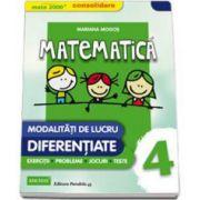 Mariana Mogos - Mate 2000 - CONSOLIDARE. Matematica pentru clasa a IV-a. Modalitati de lucru diferentiate, exercitii, probleme, jocuri, teste