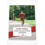 Andrei Makine - Patria locotenentului Schreiber. Traducere din limba franceza de Constanta Ciocarlie