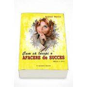 Cum sa incepi o afacere de succes - Michael Morris