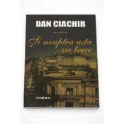 Dan Ciachir, Si noaptea asta va trece