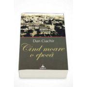 Dan Ciachir, Cand moare o epoca