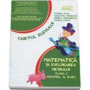 Matematica si explorarea mediului. Caiet pentru clasa I - Volumul al II-lea (Semetrul II) -Tudora Pitila, Cleopatra Mihailescu, Crinela Grigore, Camelia Coman