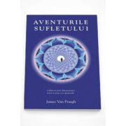 Van James Praagh - Aventurile sufletului. Calatorii prin dimensiunea fizica si prin cea spirituala. Este o calatorie care va va determina sa vedeti viata si moartea intr-o lumina complet diferita!