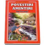 Ion Creanga - Povestiri, amintiri - Colectia, cartile copilariei tale
