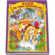Lewis CARROLL - Alice in tara minunilor. Editie ilustrata
