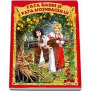 Ion Creanga - Fata babei si fata mosneagului. Editie ilustrata