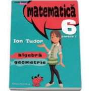 Ion Tudor, Matematica 2000 Initiere 2015-2016 algebra, geometrie clasa a VI-a partea I - Editia a IV-a, revizuita