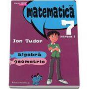 Ion Tudor, Matematica 2000 Initiere 2015-2016 algebra, geometrie clasa a VII-a partea I - Editia a IV-a, revizuita