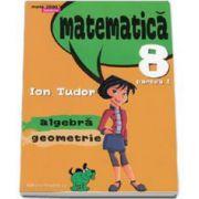 Ion Tudor, Matematica 2000 Initiere 2015-2016 algebra, geometrie clasa a VIII-a partea I, (Editia a IV-a, revizuita)