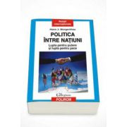 Hans J. Morgenthau, Politica intre natiuni. Lupta pentru putere si lupta pentru pace - Prefata de Andrei Miroiu (Editie Paperback)