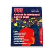 555 de teste de inteligenta pentru copii - Editie ilustrata (Jurgen Bruck)