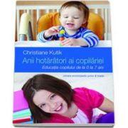 Christiane Kutik, Anii hotaratori ai copilariei. Educatia copilului de la 0 la 7 ani