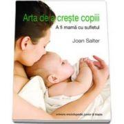 Joan Salter, Arta de a creste copiii - A fi mama cu sufletul