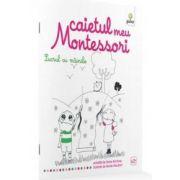 Marie Kirchner - Caietul meu Montessori. Lucrul cu mainile