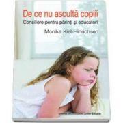 De ce nu asculta copiii. Consiliere pentru parinti si educatori (Monika Kiel Hinrichsen)