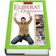 Eliberat de dependente. Carte cu Dvd (Rafael Escandon si Cesar Galvez)