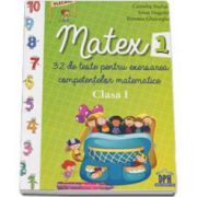 Matex - 32 de teste pentru exersarea competentelor matematice, pentru clasa I (Camelia Burlan)