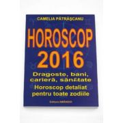Horoscop 2016. Dragoste, bani, cariera, sanatate. Horoscop detaliat pentru toate zodiile. Camelia Patrascanu