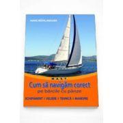 Cum sa navigam corect pe barcile cu panze. Echipament, veliere, tehnica, manevre (Hans Muhlabauer)