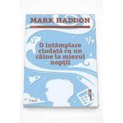 Mark Haddon, O intamplare ciudata cu un caine la miezul noptii - Editia a III-a