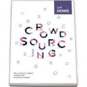 Jeff Howe, Crowdsourcing. De ce viitorul in afaceri e determinat de puterea maselor